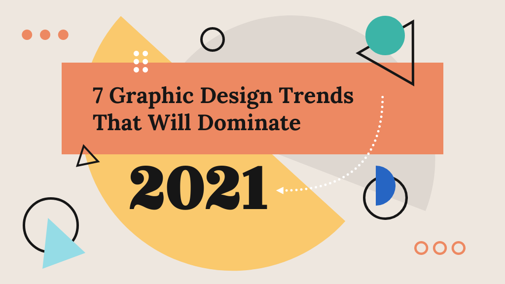7 Graphic Design Trends That Will Dominate 2021